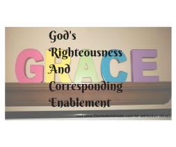 God'sRighteousnessAndCorrespondingEnablement